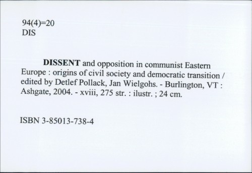 Dissent and opposition in communist Eastern Europe : origins of civil society and democratic transition / [edited by Detlef Pollack, Jan Wielgohs]