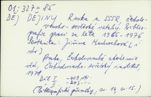 Dějiny ruska a SSSR, československo-sovětske vztahy : bibliografie prací za léta 1966 - 1976 / [sestavila Jiřina Mudrochová]