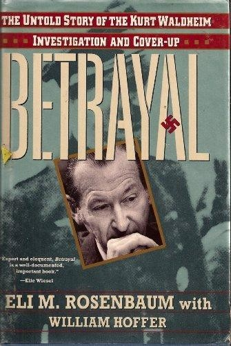 Betrayal : the untold story of the Kurt Waldheim investigation and cover-up / Eli M. Rosenbaum with William Hoffer.