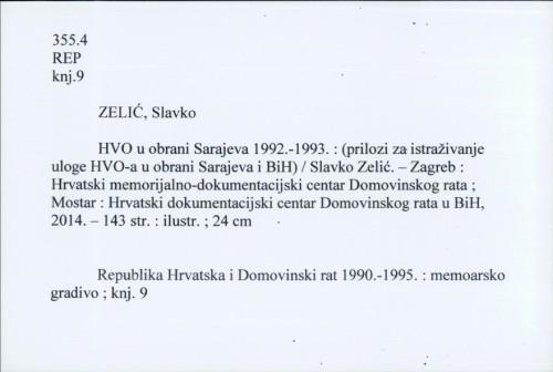 HVO u obrani Sarajeva : 1992.-1993. : (prilozi za istraživanje uloge HVO-a u obrani Sarajeva i BiH) / Slavko Zelić ; [izrada kazala Ana Zelić].