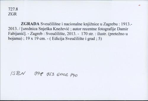 Zgrada Sveučilišne i nacionalne knjižnice u Zagrebu : 1913.-2013. / [urednica Snješka Knežević ; autor recentne fotografije Damir Fabijanić].