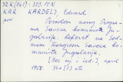 Povodom novog Programa Saveza komunista Jugoslavije : referat na Sedmom kongresu Saveza komunista Jugoslavije / Edvard Kardelj.