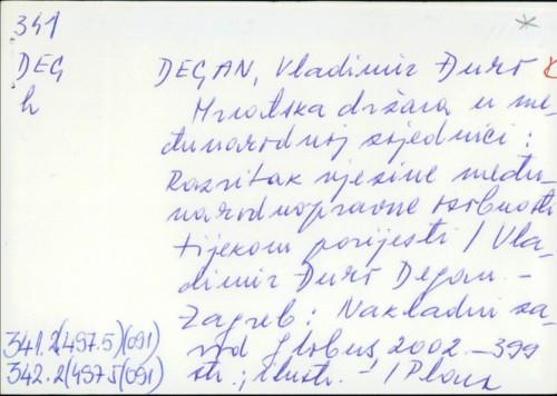 Hrvatska država u međunarodnoj zajednici : razvitak njezine međunarodnopravne osobnosti tijekom povijesti / Vladimir Đuro Degan