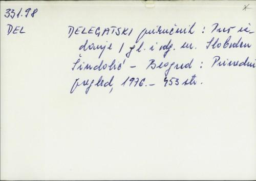 Delegatski priručnik : prvo izdanje / [glavni i odgovorni urednik Slobodan Šindolić]