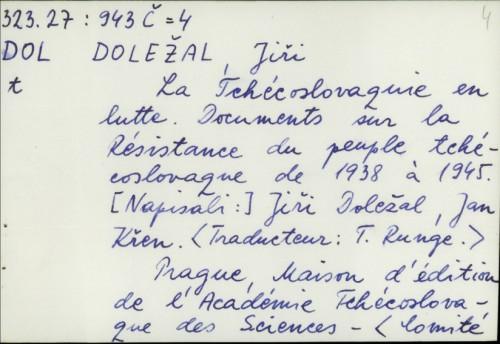 La Tchécoslovaquie en lutte : documents sur la Résistance du peuple tchécoslovaque de 1938 à 1945. / Jiří Doležal