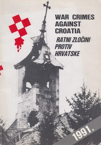 War crimes against Croatia = Ratni zločini protiv Hrvatske / [the book was compiled = knjigu priredili Erich Ackermann... [et al.] ; photographers = autori fotografija Robert Belošević... et al.].