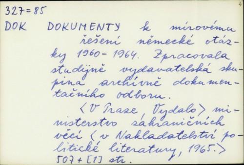 Dokumenty k mirovému řešeni německé otázky 1960-1964. : zpracovala studijně vydavatelská skupina arehivně dokumentačniho odboru /