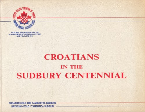 Croatians in the Sudbury Centennial : [9th] Canadian-Croatian Folklore Festival, Sudbury Centennial, 1983 / [editorial board Ante Beljo ... et al.].