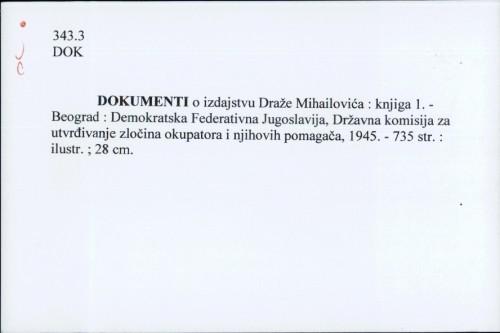 Dokumenti o izdajstvu Draže Mihailovića : knjiga 1. /