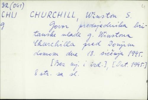 Govor predsjednika britanske vlade g. Winstona Churchilla pred Donjim domom dne 18. siječnja 1945. / Winston S. Churchill