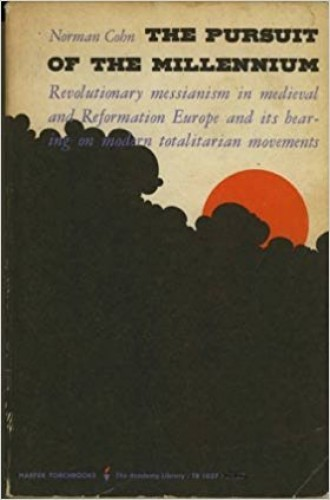 The pursuit of the millennium : Revolutionary messianism in medevial and Reforming Europe and its bearing on modern totalitarian movments / Norman Cohn.