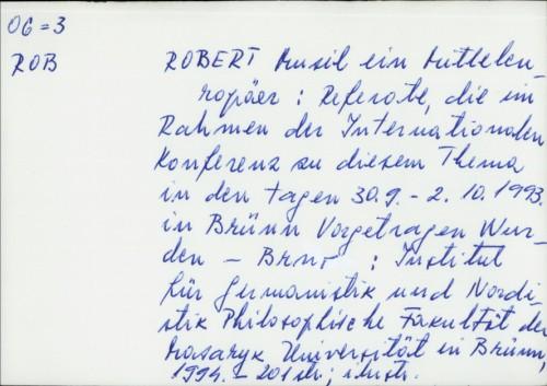 Robert Musil ein Mitteleuropäer : Referate, die im Rahmen der internationalen Konferenz zu diesem Thema in den Tagen 30.9-2.10.1993 in Brünn vorgetragen wurden /