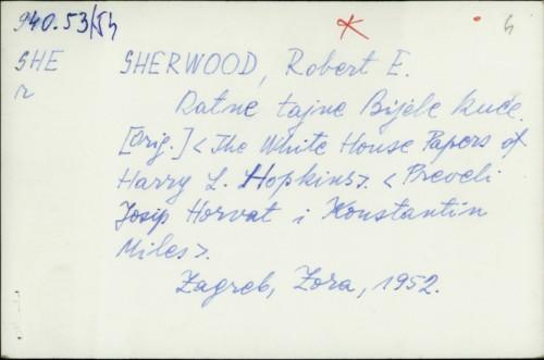 Ratne tajne Bijele kuće / Robert E. Sherwood ; [prev. Josip Horvat i Konstantin Miles ; pogovor Josip Horvat].