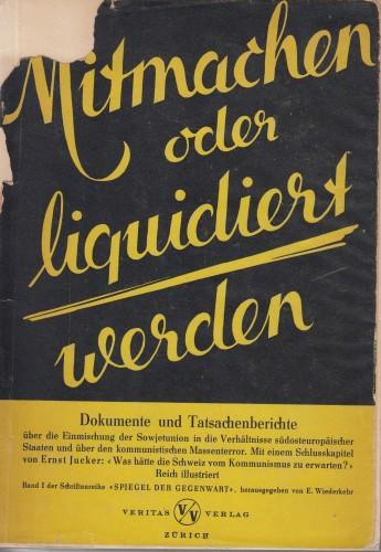 Mitmachen oder liquidiert werden : Dokumente und Tatsachenberichte über die Einmischung der USSR in die Verhältnisse südosteuropäischer Staaten und über den kommunistischen Massenterror /.