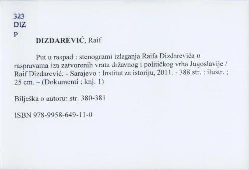 Put u raspad : stenogrami izlaganja Raifa Dizdarevića u raspravama iza zatvorenih vrata državnog i političkog vrha Jugoslavije / Raif Dizdarević