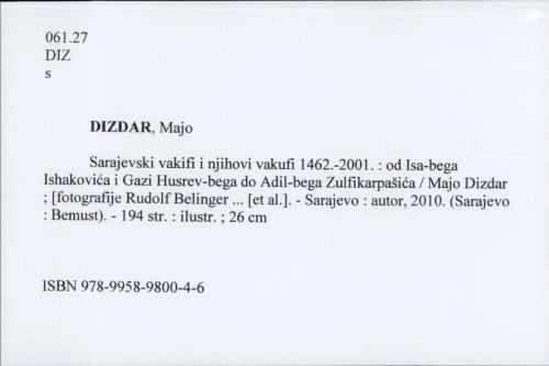 Sarajevski vakifi i njihovi vakufi 1462.-2001. : od Isa-bega Ishakovića i Gazi Husrev-bega do Adil-bega Zulfikarpašića / Majo Dizdar