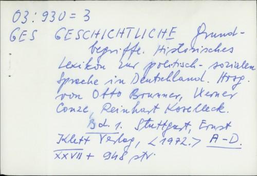 Geschichtliche Grundbegriffe : Historisches Lexikon zur politisch-sozialen Sprache in Deutschland / [Hrsg. Otto Brunner, Werner Conze, Reinhart Koselleck]