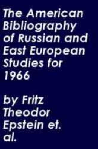 The American bibliography of Russian and East European studies for 1966 / editor Fritz T. Epstein.
