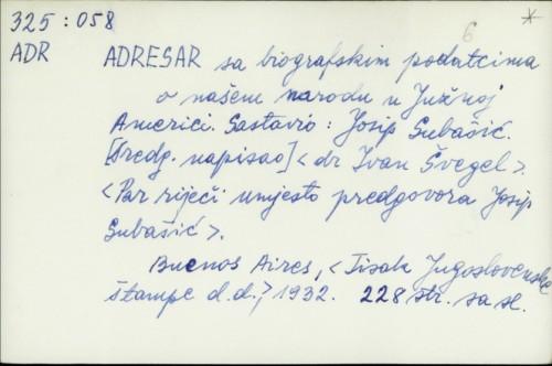 Adresar sa biografskim podatcima o našem narodu u Južnoj Americi [predgovor Ivan Švegel] / Josip Subašić