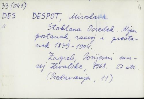 Staklana Osredek : njen postanak, razvoj i prestanak 1839-1904. / Miroslava Despot