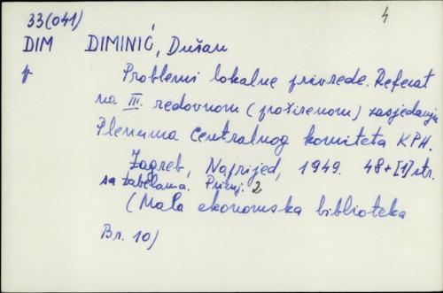 Problemi lokalne privrede : referat na III. redovnom (proširenom) zasjedanju Plenuma Centralnog komiteta KPH / Dušan Diminić