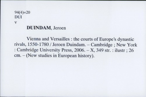 Vienna and Versailles : the courts of Europe's dynastic rivals, 1550-1780 7 Jeroen Duindam