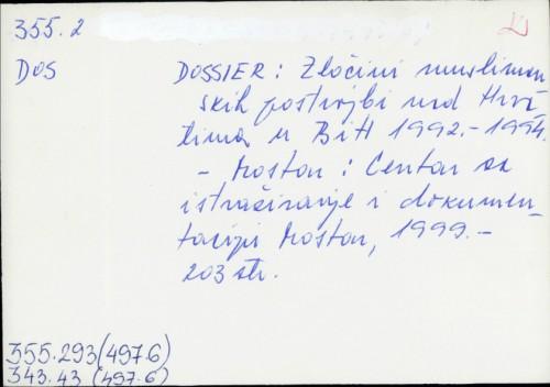 Dossier : zločini muslimanskih postrojbi nad Hrvatima u BiH 1992.-1994. /