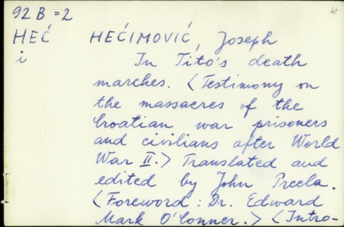 In Tito's death marches [Testimony on the massacres of the Croatian war prisoners and civilians after World War II] / Joseph Hećimović
