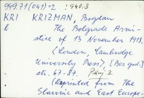 The Belgrade Armistice of 13 November 1918. / Bogdan Krizman.