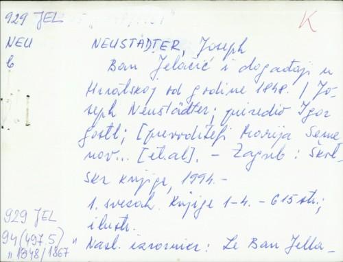 Ban Jelačić i događaji u Hrvatskoj od godine 1848. / Joseph barun Neustaedter ; priredio Igor Gostl.