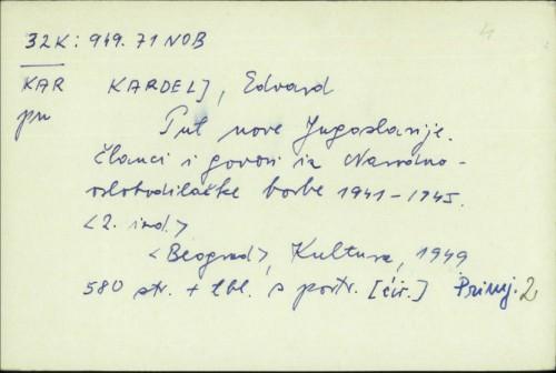 Put nove Jugoslavije : članci i govori iz Narodnooslobodilačke borbe : 1941-1945 / Edvard Kardelj.