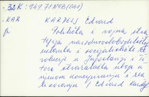 Politička i vojna strategija narodnooslobodilačkog ustanka i socijalističke revolucije u Jugoslaviji i TItova stvaralačka uloga u njenom koncipiranju i realizovanju / Edvard Kardelj.