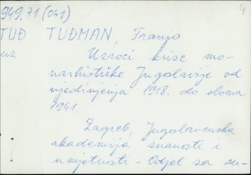 Uzroci krize monarhističke Jugoslavije od ujedinjenja 1918. do sloma 1941. / Franjo Tuđman