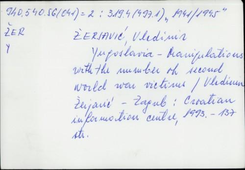 Yugoslavia - manipulations with the number of second world war victims = ... / Vladimir Žerjavić ; [traduction en francais Zvonimir Frka-Petešić, English translation Edo Bosnar, deutche Uebersetzung Marica Risek].