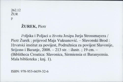 Poljska i Poljaci u životu Josipa Jurja Strossmayera / Piotr Žurek.
