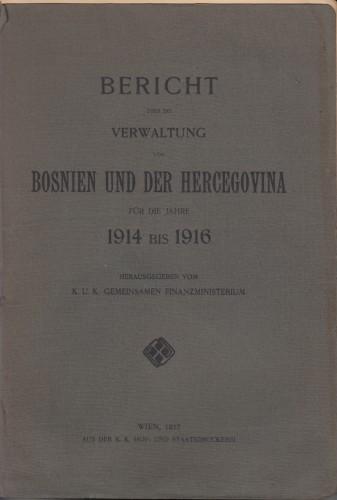Bericht über die Verwaltung von Bosnien und der Hercegovina für die jahre 1914 bis 1916 / herausgegeben vom K. und K. Gemeinsamen Finanzministerium.
