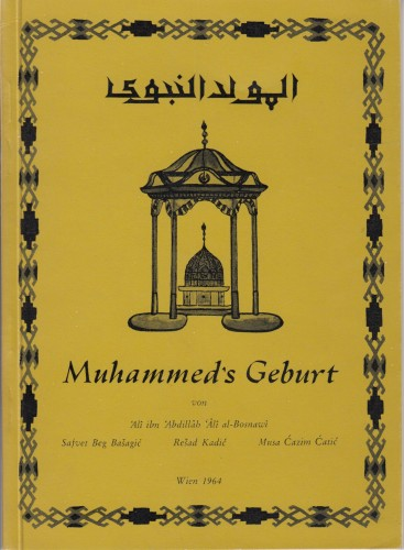 Muhammed's Geburt / 'AlîIbn 'Abdallâh 'Alî al-œ Bosnawî, Safet Beg Bašagić, rešad Kadić, Musa ćazim Ćatić.