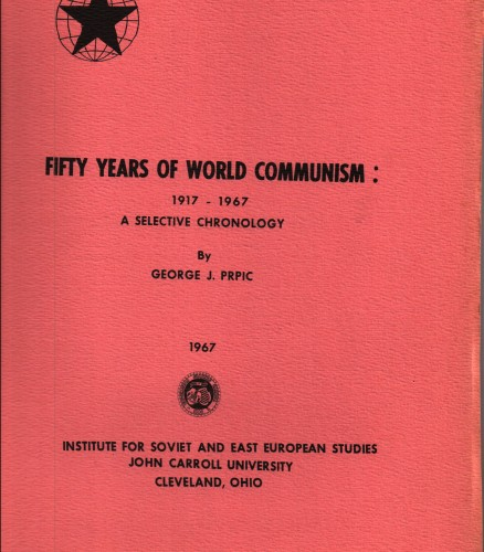 Fifty years of world communism : 1917-1967 : a selective chronology / by George J. Prpic.