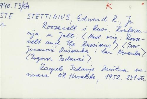 Roosevelt i Rusi : konferencija u Jalti / Edward R. Stettinius ; prev. Dušanka Jovanović i Nevenka Car.