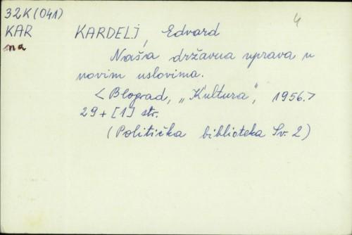 Naša državna uprava u novim uslovima / Edvard Kardelj.
