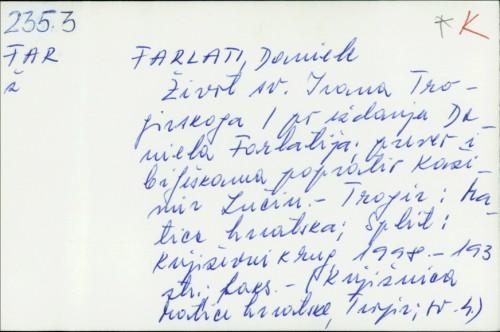 Život sv. Ivana Trogirskog / Daniele Farlati ; preveo i bilješkama popratio Kažimir Lučin