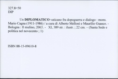 Un diplomatico vaticano fra dopoguerra e dialogo : mons. Mario Cagna (1911-1986) / a cura di Alberto Melloni e Maurilio Guasco