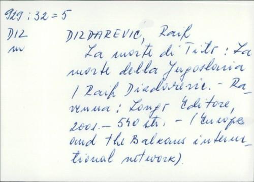 La morte di Tito : La morte della Jugoslavia / Raif Dizdarević
