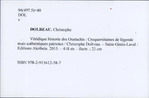 Véridique historie des Oustachis : Croquemitaines de légende mais authentiques patriotes / Christophe Dolbeau