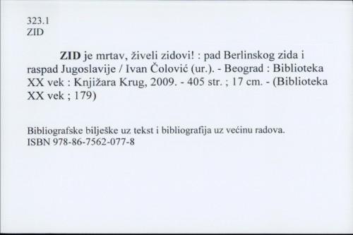 Zid je mrtav, živeli zidovi! : pad ber[l]inskog zida i raspad Jugoslavije / Ivan Čolović (ur.).