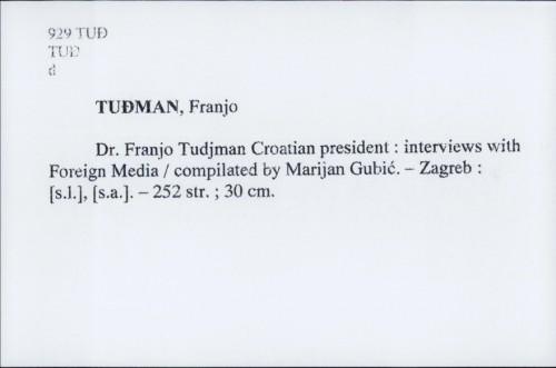 Dr. Franjo Tudjman Croatian president : interviews with Foreign Media / Franjo Tuđman ; Compilated by Marijan Gubić