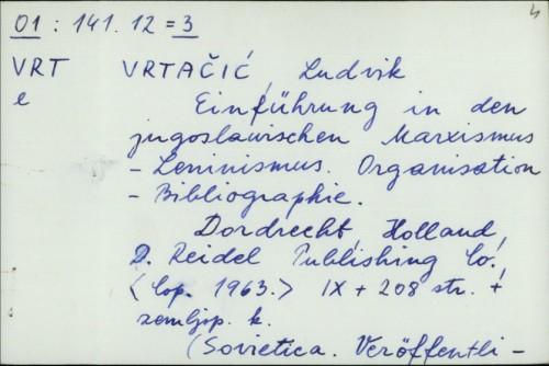 Einführung in den jugoslawischen Marxismus-Leninismus : Organisation - Bibliographie / Ludvik Vrtačić