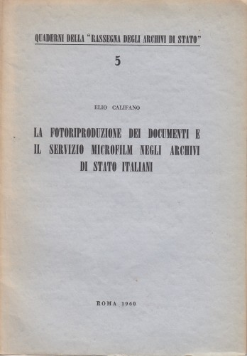 La fotoriproduzione dei documenti e il servizio microfilm negli archivi di Stato italiani / Elio Califano.