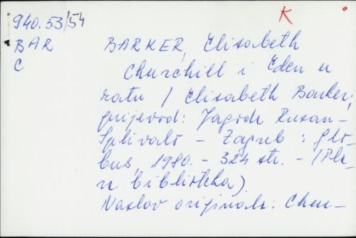 Churchill i Eden u ratu / Elisabeth Barker