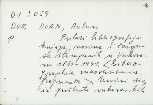Prilozi bibliografiji knjiga, novina i časopisa štampanih u Vukovaru 1867-1941 / Antun Dorn, Brane Crlenjak ; uvodni dio napisao A. E. Brlić